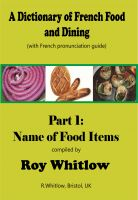 Cover for 'A Dictionary of French Food and Dining:  Part 1 Names of Food Items'