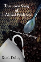 Sarah Daltry - The Love Song of J. Alfred Prufrock: A Modern Reimagining