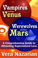 Cover for 'Vampires are from Venus, Werewolves are from Mars: A Comprehensive Guide to Attracting Supernatural Love'