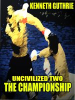 Cover for 'The Championship (Uncivilized Action Boxing Series)'