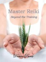 Cover for 'Master Reiki Beyond the Training'