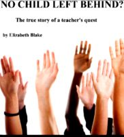 Cover for 'No Child Left Behind??? The True Story of a Teacher's Quest'