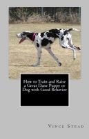 Cover for 'How to Train and Raise a Great Dane Puppy or Dog with Good Behavior'