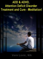 Cover for 'ADD & ADHD, Attention Deficit Disorder Treatment and Cure – Meditation'