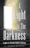 Cover for 'A Light In The Darkness: Insight from a Christian Southern Gentleman'