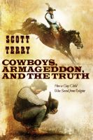 Cover for 'Cowboys, Armageddon, and The Truth: How a Gay Child Was Saved from Religion'