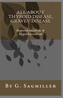 Cover for 'All about Thyroid Disease, Graves' disease, Hyperthyroidism & Hypothyroidism'