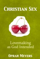 Cover for 'Christian Sex-Lovemaking as God Intended'