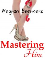 Cover for 'Mastering Him (Fem Dom, Pegging, Male Submission BDSM and More Collection)'