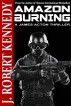 Amazon Burning (A James Acton Thriller, Book #10) by J. Robert Kennedy