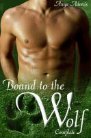 Cover for 'Bound to the Wolf Complete, Gay Werewolf Erotica, Parts 1-4'