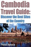 Cover for 'Cambodia Travel Guide: Discover The Best sites of the Country'
