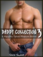 Cover for 'Daddy Collection 3 - 4 Naughty Taboo Pleasure Stories (Her Twin Brothers, Tasting Daddy, Gangbang Girl, Daddy's Naughty Princess)'