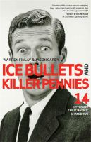 Cover for 'Ice Bullets and Killer Pennies: Fourteen Myths Get the Scientific Shakedown'