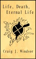 Cover for 'Life, Death & Eternal Life'