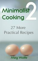 Cover for 'Minimalist Cooking 2 - 27 More Practical Recipes'