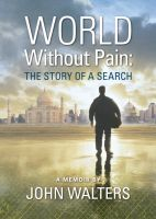 Cover for 'World Without Pain: The Story of a Search'