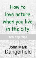 Cover for 'How to love nature when you live in the city - ten top tips'