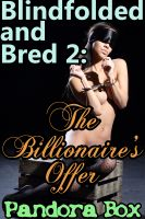 Cover for 'Blindfolded and Bred 2: The Billionaire's Offer (Impregnation Menage Romance)'