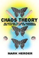 Cover for 'Chaos Theory As Applied to Love, Baseball, and the Rest of the Universe'
