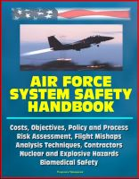 Cover for 'Air Force System Safety Handbook - Costs, Objectives, Policy and Process, Risk Assessment, Flight Mishaps, Analysis Techniques, Contractors, Nuclear and Explosive Hazards, Biomedical Safety'