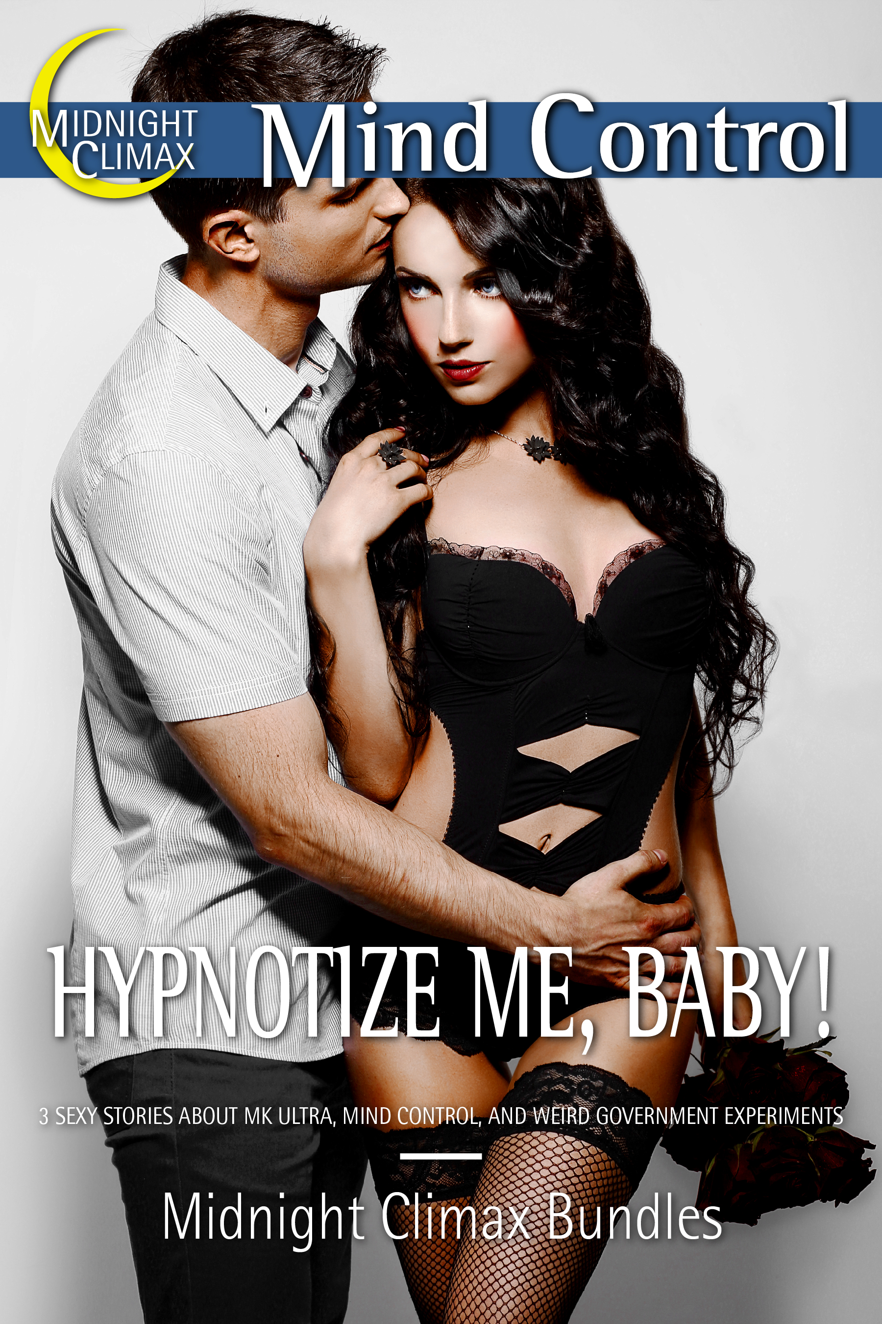 Midnight Climax Bundles - Hypnotize Me, Baby! (3 Sexy Stories About MK ULTRA, Mind Control, and Weird Government Experiments)