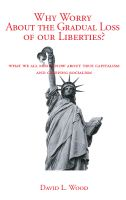 Cover for 'Why Worry About the Gradual Loss of Our Liberties?'