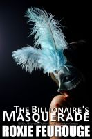 Cover for 'The Billionaire's Masquerade (BDSM, Billionaire, Public Sex, Exhibitionism Erotica)'