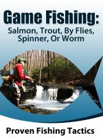 Cover for 'Fishing: Game fishing salmon and trout, by fly spinner or worm'