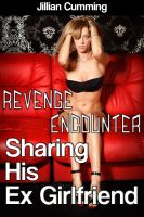 Cover for 'Revenge Encounter: Sharing His Ex Girlfriend (m/f/m Erotica)'