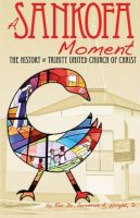 Cover for 'A Sankofa Moment: The History of Trinity United Church of Christ'