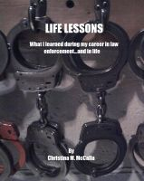 Cover for 'Life Lessons - What I learned during my career in law enforcement...and in life'