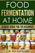 Food Fermentation at Home by J.D. Rockefeller