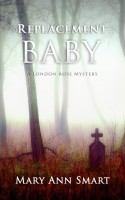 Replacement Baby (Book One of The London Rose Mysteries)