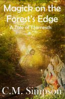 Cover for 'Magick on the Forest's Edge: A Tale of Tzamesch'