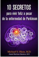 Michael S. Okun M.D. - 10 secretos para vivir feliz a pesar de la enfermedad de Parkinson