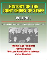 Cover for 'History of the Joint Chiefs of Staff - Volume I: The Joint Chiefs of Staff and National Policy 1945 -1947 - Atomic Age Problems, Postwar Bases, Western Hemisphere Defense, China Standoff'