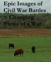Epic Images of Civil War Battles ~ Changing Views of a War cover