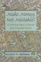 Cover for 'Make Money, Not Mistakes!  30 Winning Ways to Secure Your Financial Future'