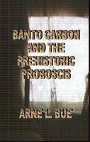 Cover for 'Banto Carbon and the Prehistoric Proboscis'
