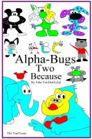 Cover for 'ABC Alpha-Bugs Two Because'