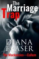 Diana Fraser - The Marriage Trap (Book 2, The Mackenzies—Callum)