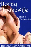 Cover for 'Fantasy Sex Horny Housewife Book 3'