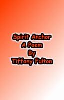 Tiffany Fulton - Spirit Anchor: A Poem