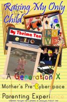 Cover for 'Raising My Only Child: A Generation X Mother's Pre-Cyberspace Parenting Experience'