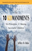 Cover for 'The 10  Kidmandments Ten Principles for Raising Successful Children'