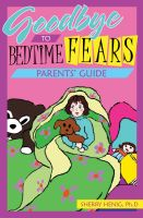 Cover for 'Goodbye to Bedtime Fears Parent's Guide: The Challenge of Putting a Frightened Child to Bed'
