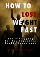 Cover for 'How To Lose Weight Fast While Prepping For The Impending Zombie Apocalypse'