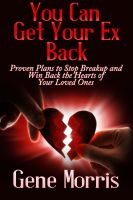 Cover for 'You Can Get Your Ex Back: Proven Plans to Stop Breakup and Win Back the Hearts of Your Loved Ones'