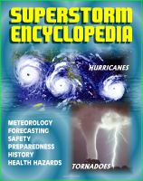Cover for 'Superstorm Encyclopedia: Tornadoes, Severe Thunderstorms, Hurricanes, Tropical Storms, Typhoons, Cyclones -  Meteorology, Forecasts, Safety and Preparedness, History, Disaster Health Problems'